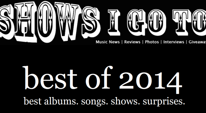 Shows I Go To: Best Of 2014 | Best Albums, Best Songs, Best Shows, Best  Local Picks, Best Surprises  | Shows I Go To