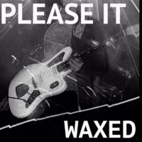 Waxed - Please IT